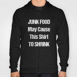 Junk Food May Cause this Shirt to Shrink T-Shirt Hoody