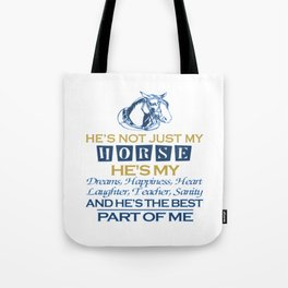 He's not just my horse Tote Bag