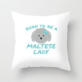 Born To Be A Maltese Lady Dog Pet Animal Lover  Throw Pillow