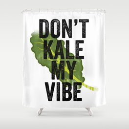 Don't Kale My Vibe Shower Curtain