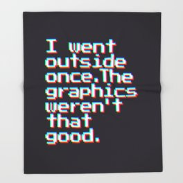 I Went Outside Once. The Graphics Weren't That Good (Color) Throw Blanket