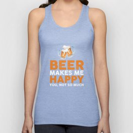 Beer Gift Shirt , Beer Makes Me Happy You Not So Much T-Shirts Unisex Tank Top