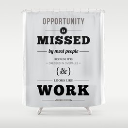 "Thomas Edison Quote: ""Opportunity is Missed by Most People..."" Shower Curtain"