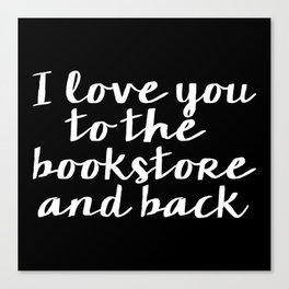 I Love You To The Bookstore And Back - Version II (inverted) Canvas Print