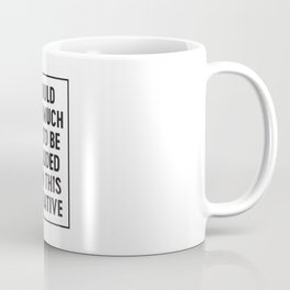 I Would Very Much Like To Be Excluded From This Narrative Coffee Mug