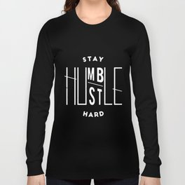 Stay Humble Hustle Hard Humble Hanes Tagless Hustle T-Shirts Long Sleeve T-shirt