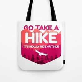 Go Take A Hike It's Really Nice Outside Tote Bag