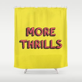 More Thrills Shower Curtain