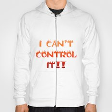 I CAN'T CONTROL IT! Hoody