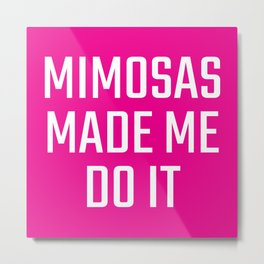 Mimosas Made Me Do It (Magenta) Metal Print