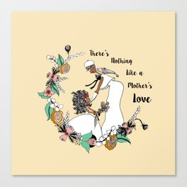 There's nothing like a Mother's Love Canvas Print