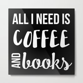All I Need is Coffee and Books Metal Print