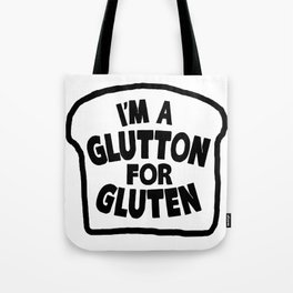I'm A Glutton For Gluten Tote Bag