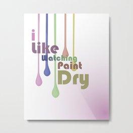 I Like Watching Paint Dry Metal Print