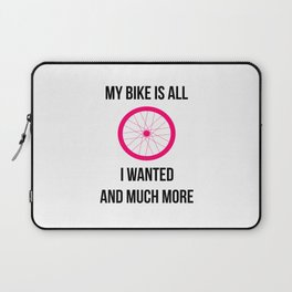 My Bike Is All I Wanted And Much More Wheel Laptop Sleeve