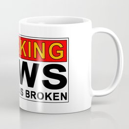 Breaking News...the news is broken Coffee Mug