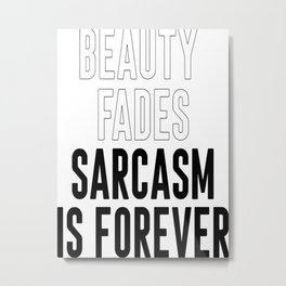 Beauty Fades Sarcasm Is Forever Metal Print