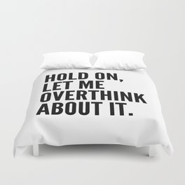 Hold On Let Me Overthink About It Duvet Cover