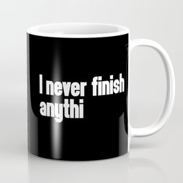 Never Finish Anything Funny Quote Coffee Mug