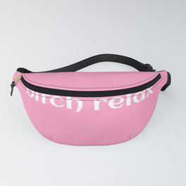 Bitch Relax Fanny Pack