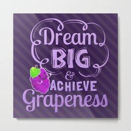 Dream Big and Achieve Grapeness - Punny Garden Metal Print