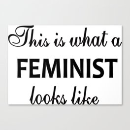 This is what a feminist looks like, feminist, feminism, women rights, equal rights, gender Canvas Print