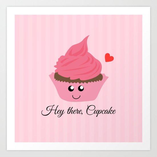 Hey there, Cupcake (Valentine's Day Gifts / Girlfriend Valentine Gift) Art Print