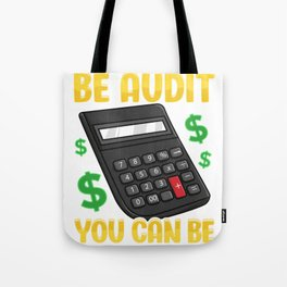 Be Audit You Can Be Funny Accountant Auditor Pun Tote Bag