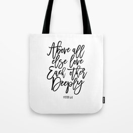above all else love each other deeply, 1 peter 4:8, bible verse,scripture art,bible cover,love sign Tote Bag