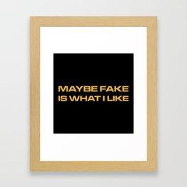 Maybe Fake Is What I Like Framed Art Print