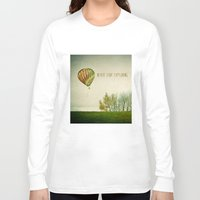 never stop exploring Long Sleeve T-shirts featuring Never Stop Exploring ( Air Balloon) by Sandra Arduini