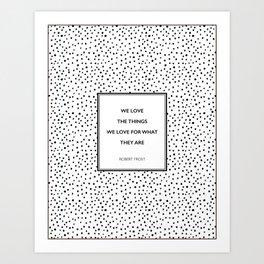 Robert Frost - We Love the Things We Love - Poem Art Print