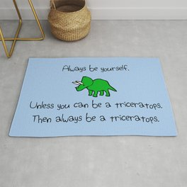 Always Be Yourself, Unless You Can Be A Triceratops Rug