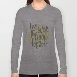 I'm Over the Moon for You Long Sleeve T-shirt