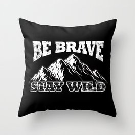 Be Brave And Stay Wild Throw Pillow