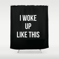 i woke up like this Shower Curtains featuring I Woke Up Like This by Love TL Hayden for S6