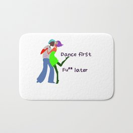 Dance first, Fuck later Bath Mat