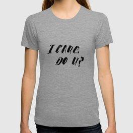 I CARE. DO YOU? T-shirt