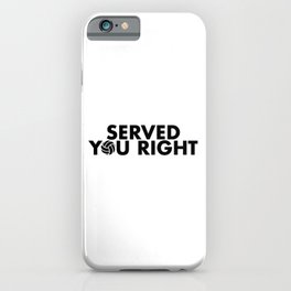 Served You Right iPhone Case