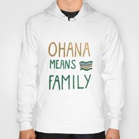 ohana Hoodies featuring Ohana means family by Astrid Froyen