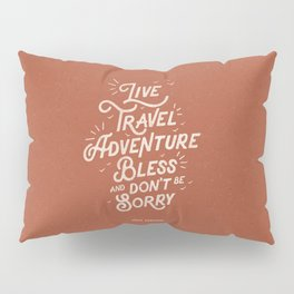 Live Travel Adventure Bless and Don't Be Sorry inspirational quote typography art print home decor Pillow Sham