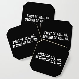 First Of All, No Funny Quote Coaster