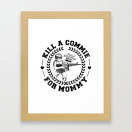 KILL A COMMIE FOR MOMMY Framed Art Print