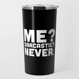 Me? Sarcastic? Funny Quote Travel Mug