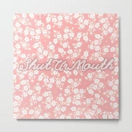 shut ur mouth  Metal Print