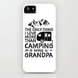 The Only Thing I Love More Than Camping Is Being A Grandpa iPhone Case