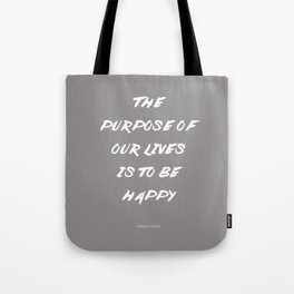 The Purpose Of Our Lives Is To Be Happy | Dalai Lama Quote Tote Bag