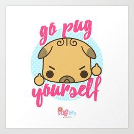 go PUG yourself! Art Print