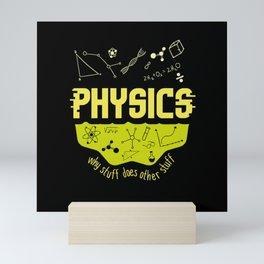 Physics Why Stuff Does Other Stuff Physicists Mini Art Print