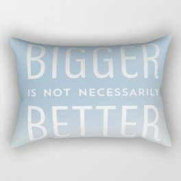 Bigger is not necessarily Better but it can be a lot of Fun Rectangular Pillow